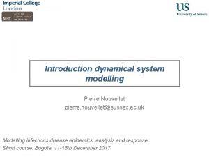 Introduction dynamical system modelling Pierre Nouvellet pierre nouvelletsussex