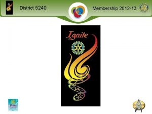District 5240 Membership 2012 13 District 5240 Membership
