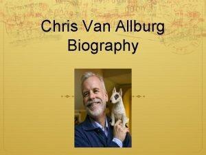 Chris Van Allburg Biography The Beginning Chris was