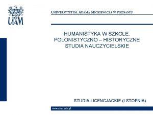 HUMANISTYKA W SZKOLE POLONISTYCZNO HISTORYCZNE STUDIA NAUCZYCIELSKIE STUDIA