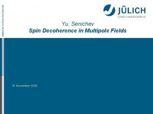 Mitglied der HelmholtzGemeinschaft Yu Senichev Spin Decoherence in