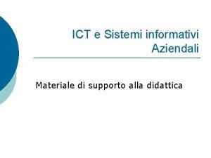 ICT e Sistemi informativi Aziendali Materiale di supporto