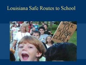 Louisiana Safe Routes to School Safe Routes to