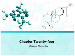 Chapter Twentyfour Organic Chemistry Chapter TwentyFour Organic Chemistry