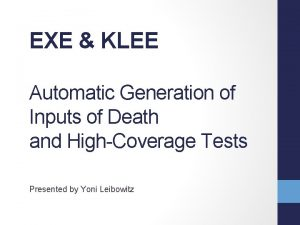 EXE KLEE Automatic Generation of Inputs of Death