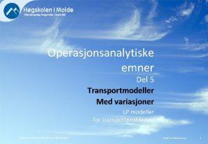 Operasjonsanalytiske emner Del 5 Transportmodeller Med variasjoner LP