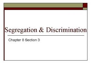 Segregation Discrimination Chapter 8 Section 3 Segregation and