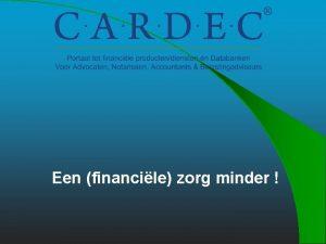 Een financile zorg minder Wat is Cardec is