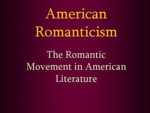 American Romanticism The Romantic Movement in American Literature