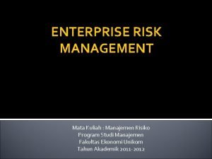 ENTERPRISE RISK MANAGEMENT Mata Kuliah Manajemen Risiko Program