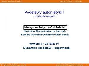 Podstawy automatyki 20152016 Dynamika obiektw odpowiedzi Podstawy automatyki
