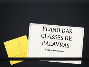 PLANO DAS CLASSES DE PALAVRAS Classes e su