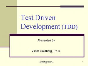 Test Driven Development TDD Presented by Victor Goldberg
