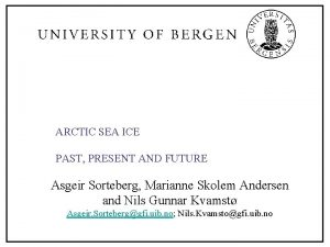 ARCTIC SEA ICE PAST PRESENT AND FUTURE Asgeir