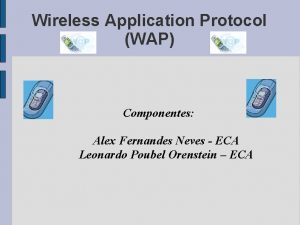 Wireless Application Protocol WAP Componentes Alex Fernandes Neves