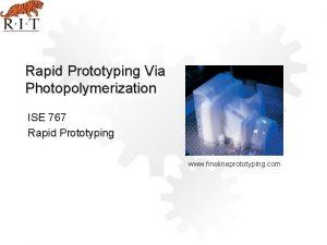 Rapid Prototyping Via Photopolymerization ISE 767 Rapid Prototyping
