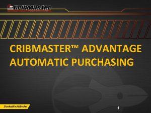 CRIBMASTER ADVANTAGE AUTOMATIC PURCHASING 1 Crib Master Advantage