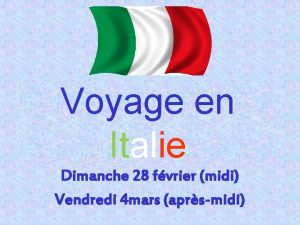 Voyage en Italie Dimanche 28 fvrier midi Vendredi