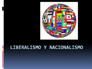 LIBERALISMO Y NACIONALISMO Independencia de las colonias espaolas