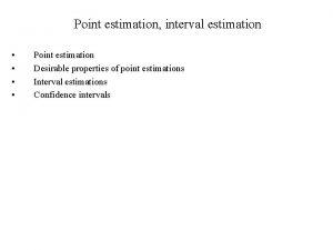 Point estimation interval estimation Point estimation Desirable properties