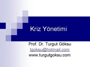Kriz Ynetimi Prof Dr Turgut Gksu tgoksuhotmail com