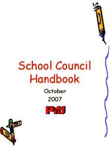 School Council Handbook October 2007 Table of Contents