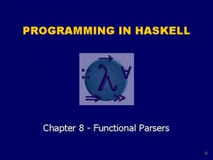 PROGRAMMING IN HASKELL Chapter 8 Functional Parsers 0