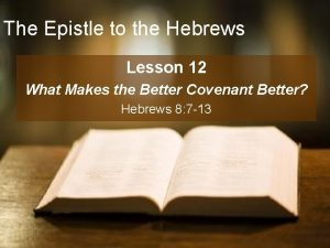 The Epistle to the Hebrews Lesson 12 What