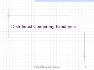 Distributed Computing Paradigms 1 Paradigms for Distributed Applications