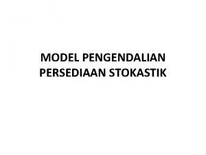MODEL PENGENDALIAN PERSEDIAAN STOKASTIK Manajemen persediaan di bawah