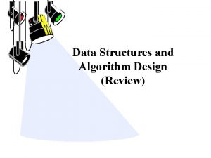 Data Structures and Algorithm Design Review Data Structures