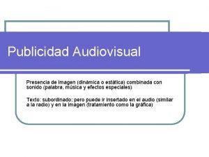 Publicidad Audiovisual Presencia de imagen dinmica o esttica
