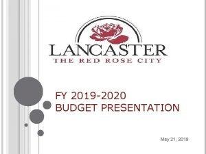 FY 2019 2020 BUDGET PRESENTATION May 21 2019