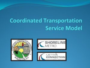 Coordinated Transportation Service Model What is Coordinated Services