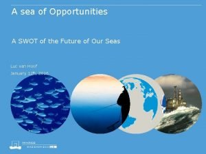 A sea of Opportunities A SWOT of the