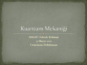 Kuantum Mekanii MSGS Felsefe Blm 4 Mays 2011