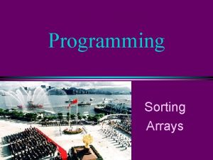 Programming Sorting Arrays COMP 102 Prog Fundamentals Sorting