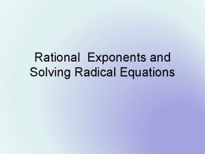 Rational Exponents and Solving Radical Equations Objective 1