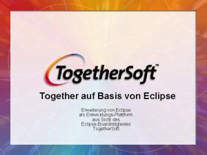 Together auf Basis von Eclipse Erweiterung von Eclipse