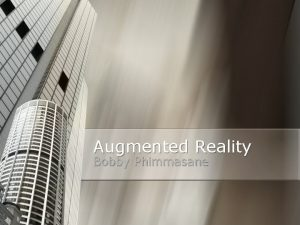 Augmented Reality Bobby Phimmasane Augmented reality AR is
