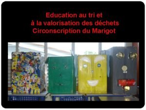 Education au tri et la valorisation des dchets