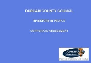 DURHAM COUNTY COUNCIL INVESTORS IN PEOPLE CORPORATE ASSESSMENT