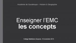 Acadmie de Guadeloupe Histoire Gographie Enseigner lEMC les
