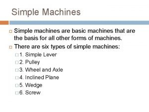 Simple Machines Simple machines are basic machines that