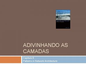 ADIVINHANDO AS CAMADAS Captulo 6 Patterns in Network