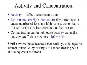 Activity and Concentration Activity effective concentration Ionion and