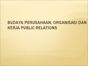 BUDAYA PERUSAHAAN ORGANISASI DAN KERJA PUBLIC RELATIONS BUDAYA