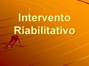 Intervento Riabilitativo Intervento Riabilitativo Valutazione Iniziale Diagnosi Funzionale