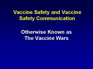 Vaccine Safety and Vaccine Safety Communication Otherwise Known