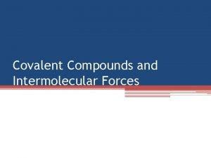 Covalent Compounds and Intermolecular Forces Bonds Chemical bonds